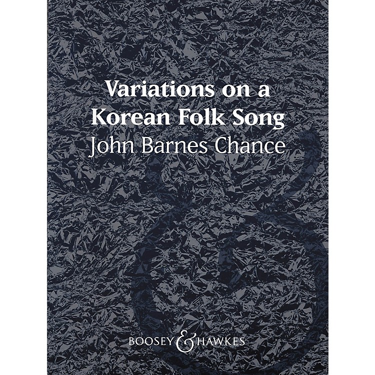 Boosey and Hawkes Variations on a Korean Folk Song Concert Band Composed by John Barnes Chance