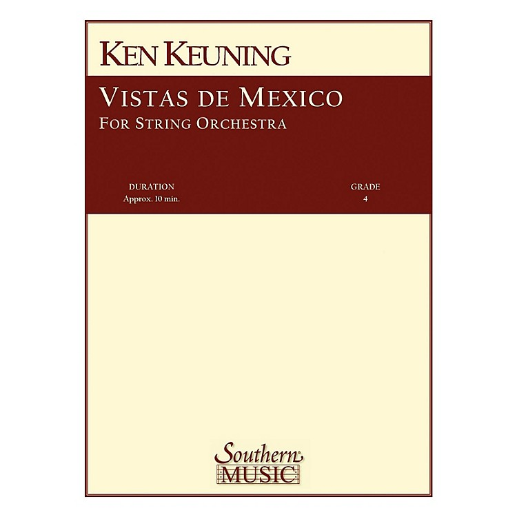 Southern Vistas de Mexico (String Orchestra Music/String Orchestra) Southern Music Series Composed by Ken Keuning