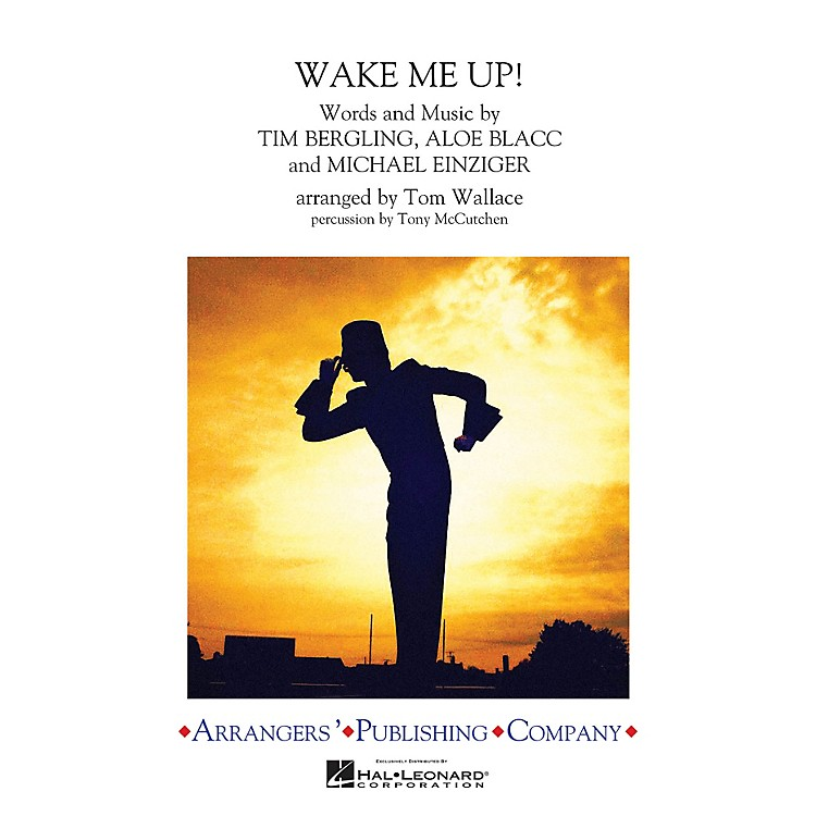 ArrangersWake Me Up! Marching Band Level 3 by Avicii Arranged by Tom Wallace
