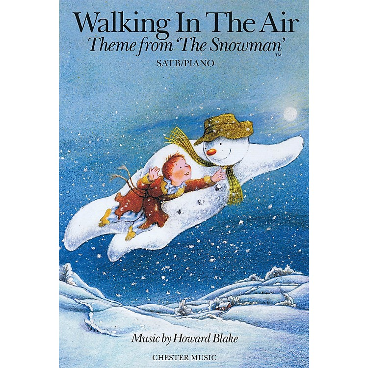 Chester MusicWalking in the Air (Theme from The Snowman) SATB Composed by Howard Blake