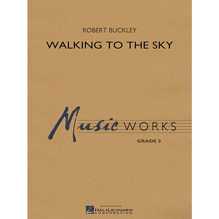 Hal LeonardWalking to the Sky Concert Band Level 3 Composed by Robert Buckley