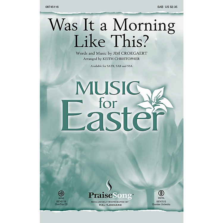 PraiseSongWas It a Morning Like This? SAB by Sandi Patty arranged by Keith Christopher