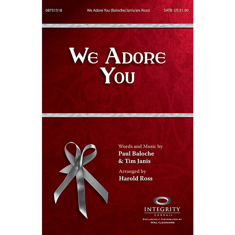 Integrity ChoralWe Adore You SATB by Paul Baloche Arranged by Harold Ross