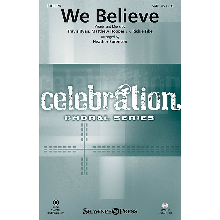 Shawnee Press We Believe SATB by Newsboys arranged by Heather Sorenson