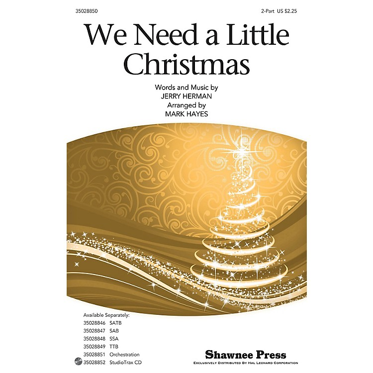 Shawnee PressWe Need a Little Christmas 2-Part arranged by Mark Hayes