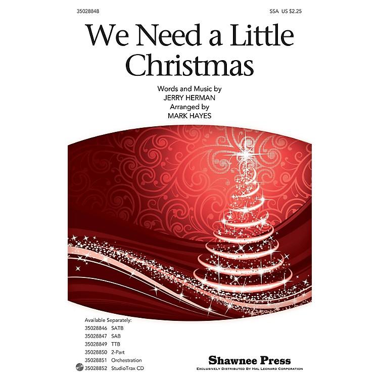 Shawnee PressWe Need a Little Christmas SSA arranged by Mark Hayes