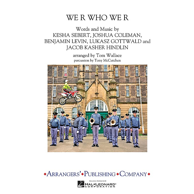 ArrangersWe R Who We R Marching Band Level 3 by Ke$ha Arranged by Tom Wallace