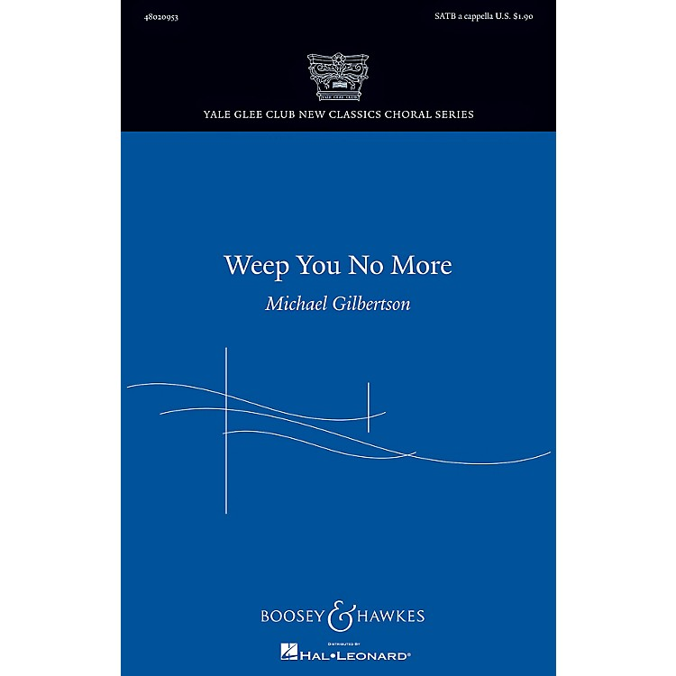 Boosey and HawkesWeep You No More (Yale Glee Club New Classic Choral Series) SATB a cappella by Michael Gilbertson