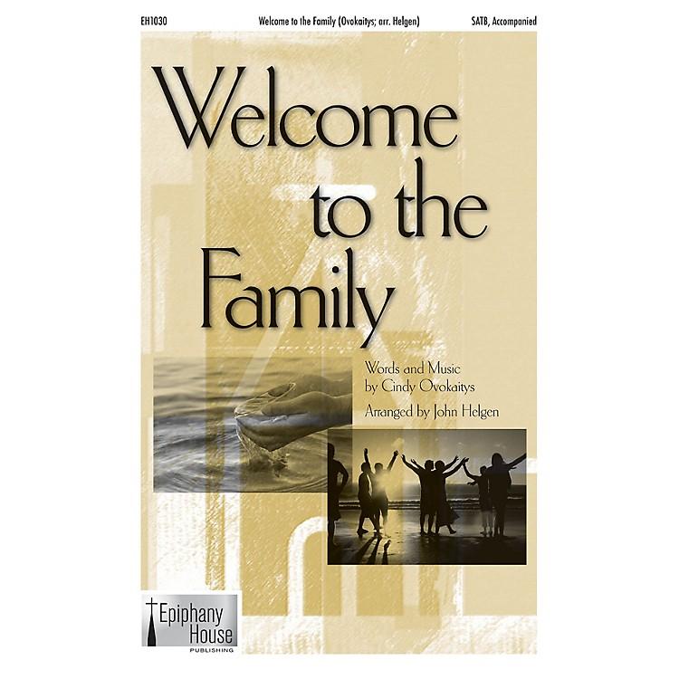 Epiphany House PublishingWelcome to the Family SATB arranged by John Helgen