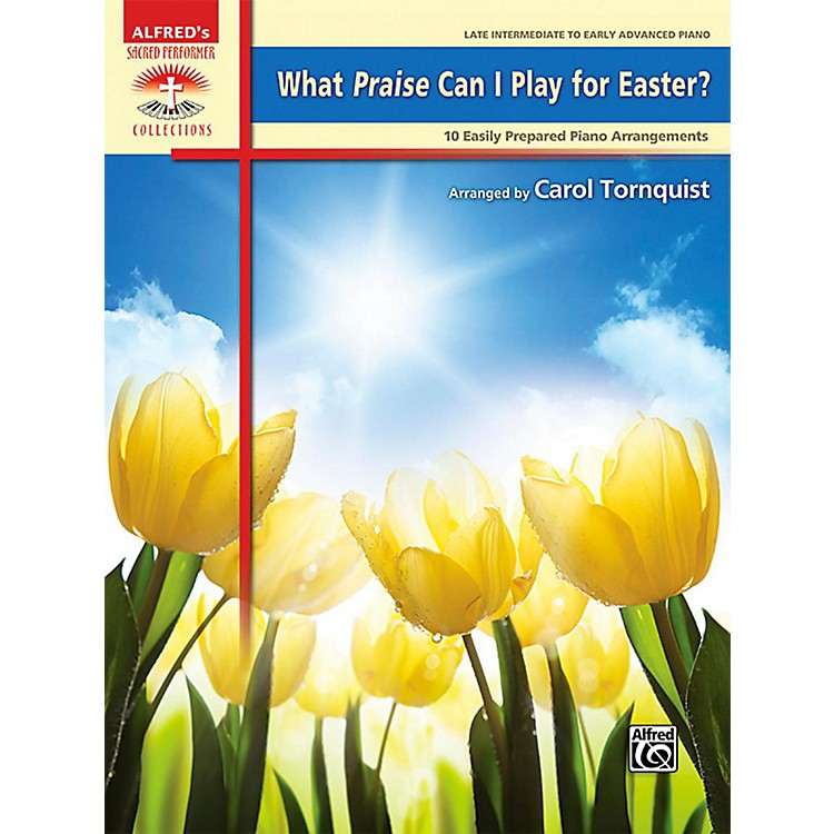 Alfred What Praise Can I Play for Easter?  Late Intermediate/Early Advanced Piano Book