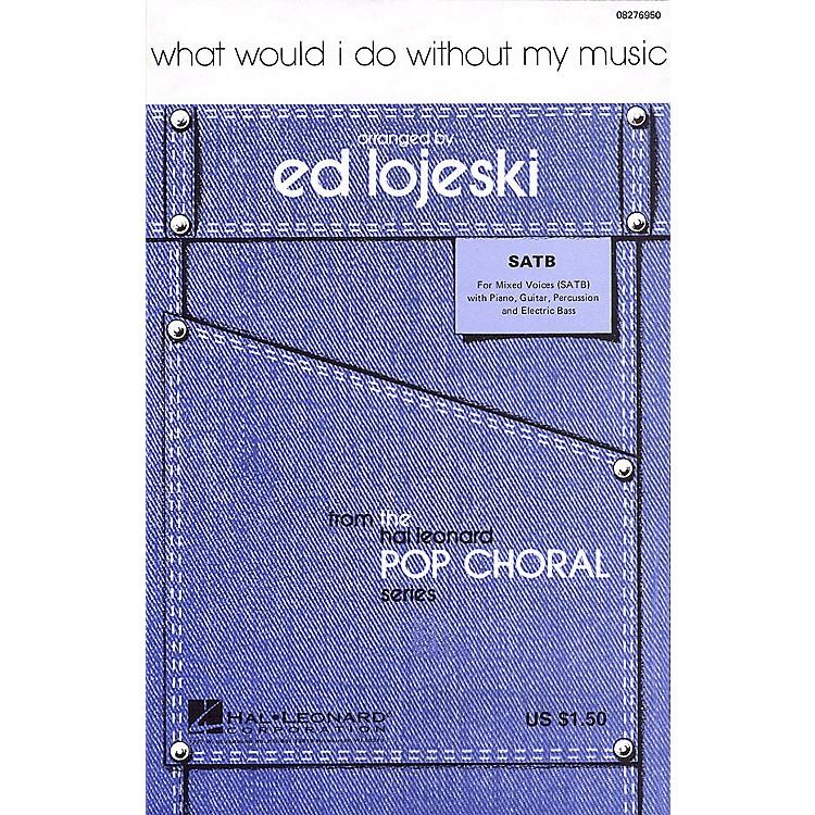 Hal LeonardWhat Would I Do Without My Music SATB arranged by Ed Lojeski