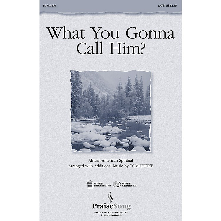 PraiseSongWhat You Gonna Call Him? (SATB) SATB composed by Tom Fettke