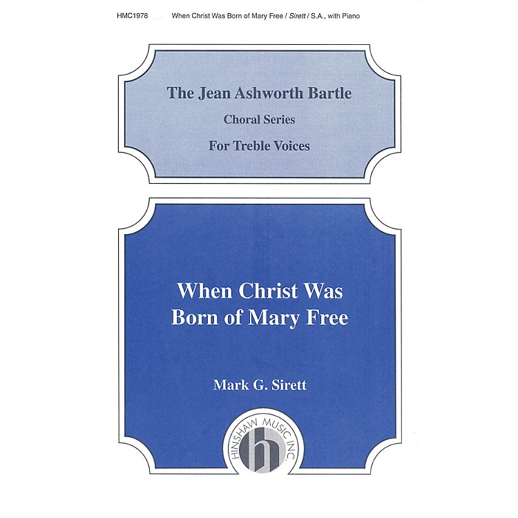 Hinshaw MusicWhen Christ Was Born of Mary Free SA composed by Mark Sirett