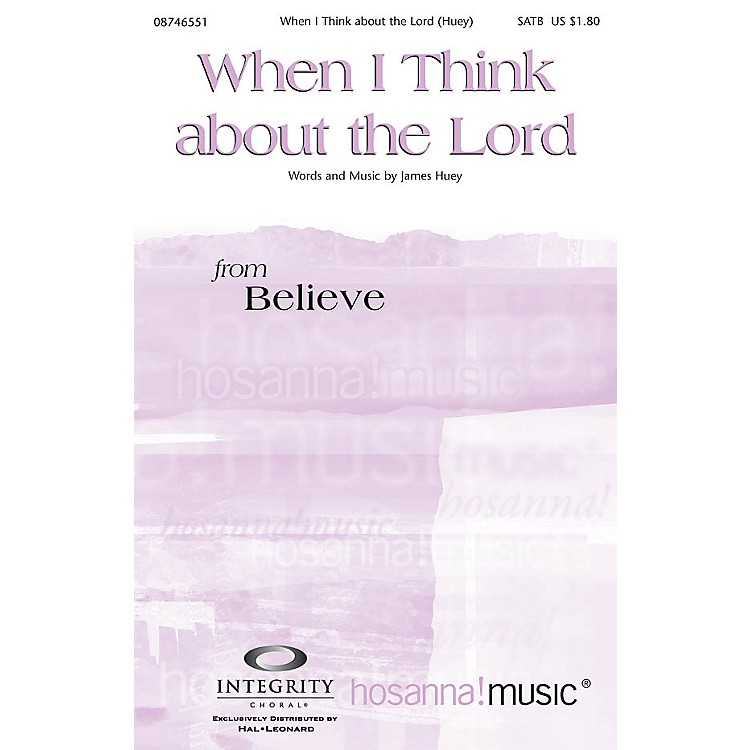 Integrity MusicWhen I Think About the Lord SATB Composed by James Huey