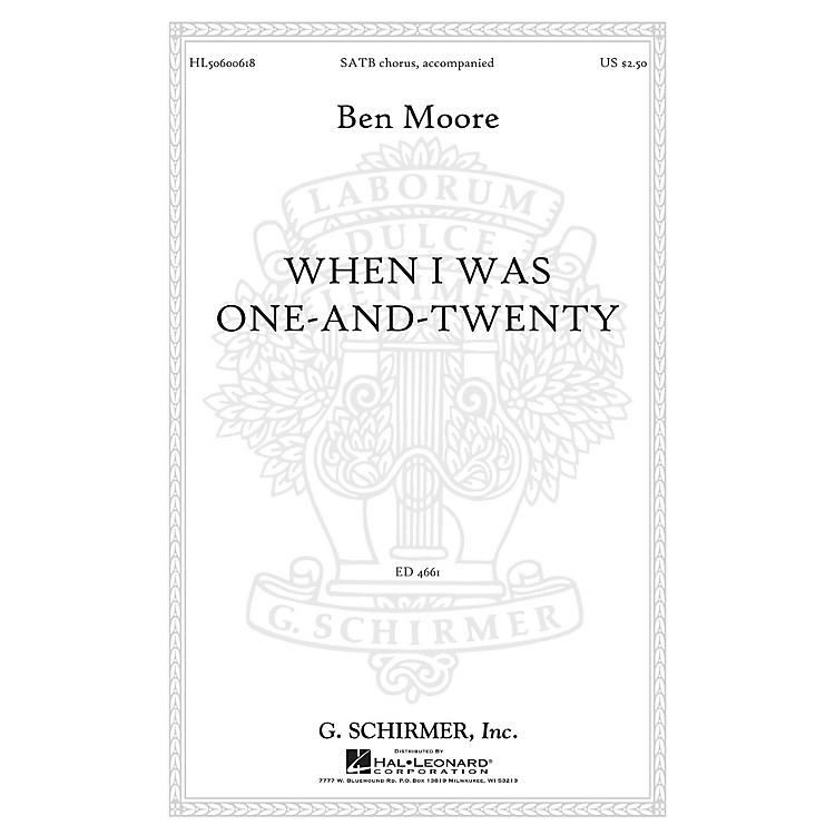 G. Schirmer When I was one-and-twenty SATB composed by Ben Moore