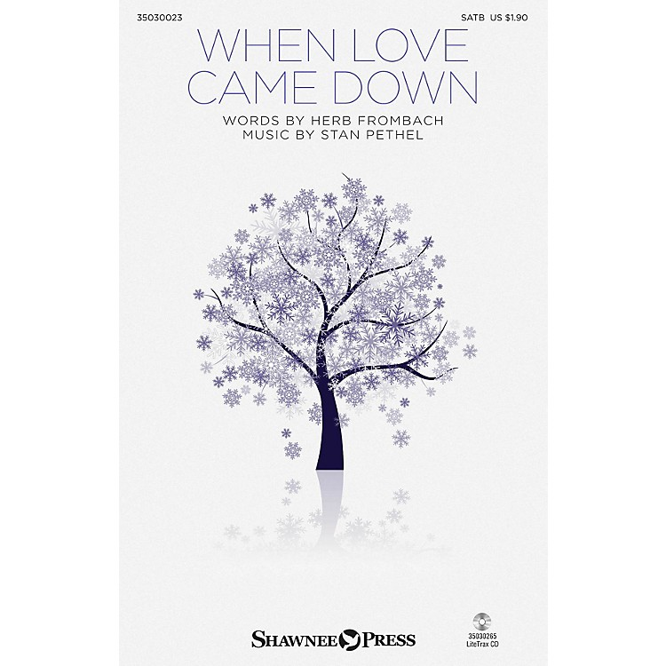 Shawnee PressWhen Love Came Down SATB composed by Stan Pethel