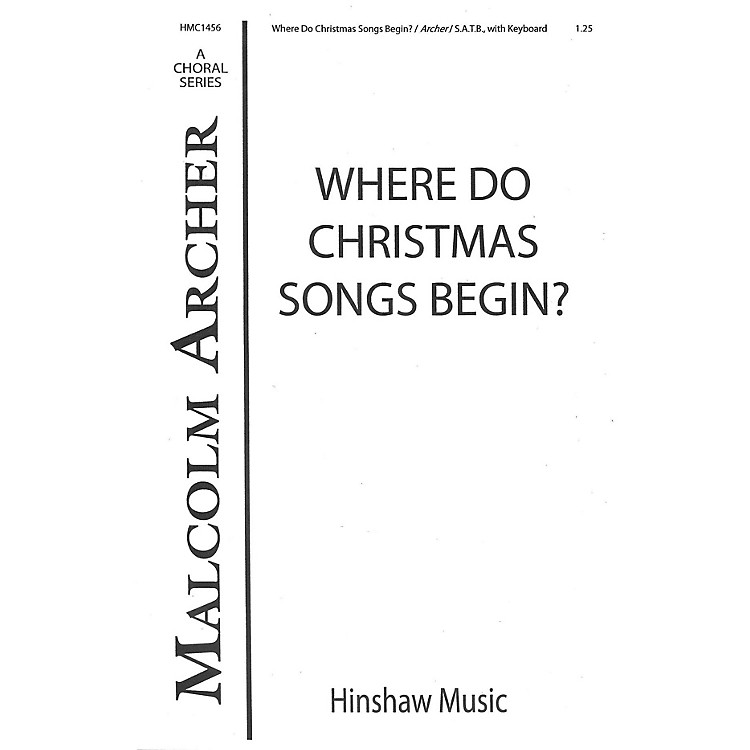Hinshaw MusicWhere Do Christmas Songs Begin SATB composed by Malcolm Archer