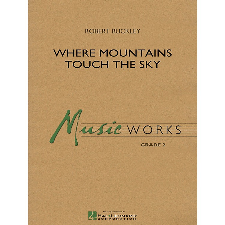 Hal LeonardWhere Mountains Touch the Sky Concert Band Level 2 Composed by Robert Buckley