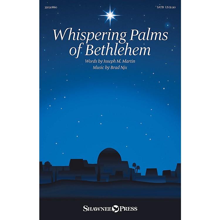 Shawnee PressWhispering Palms of Bethlehem SATB composed by Brad Nix
