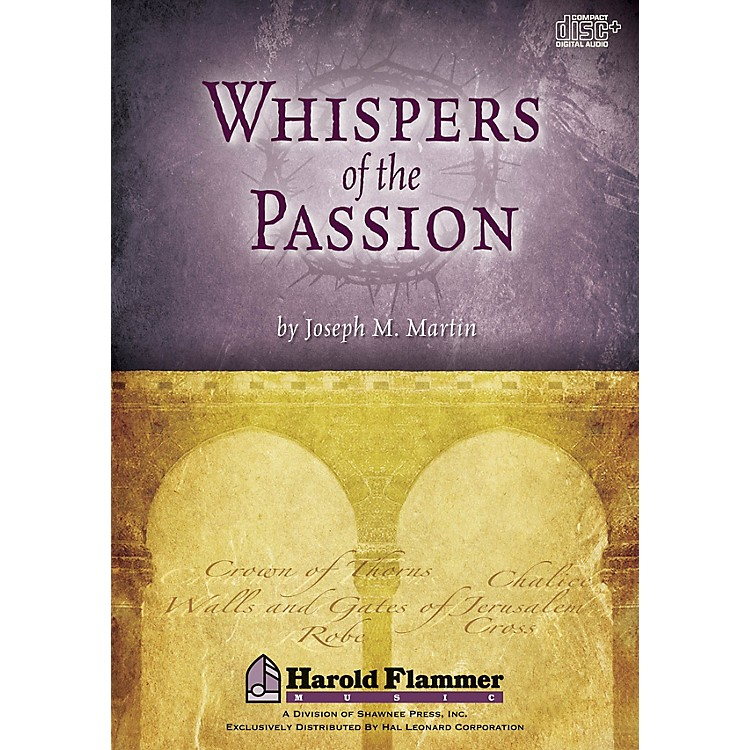 Shawnee Press Whispers of the Passion DIGITAL PRODUCTION KIT composed by Joseph M. Martin