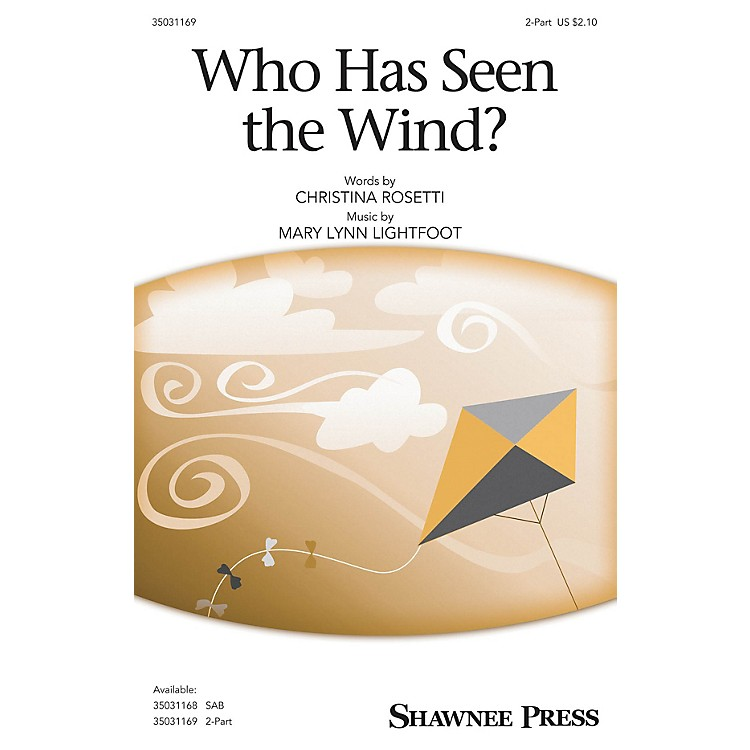 Shawnee PressWho Has Seen the Wind? 2-Part composed by Mary Lynn Lightfoot