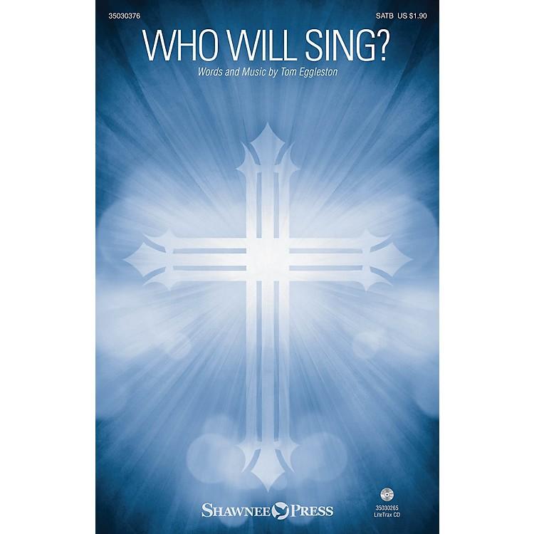 Shawnee PressWho Will Sing? SATB composed by Tom Eggleston