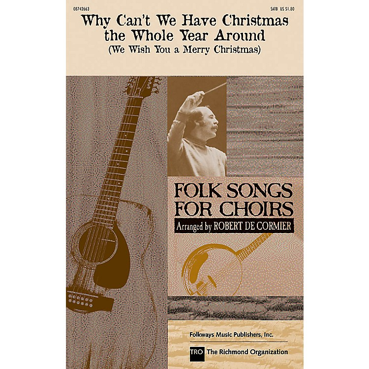 Hal LeonardWhy Can't We Have Christmas the Whole Year Around SATB by The Weavers arranged by Robert De Cormier