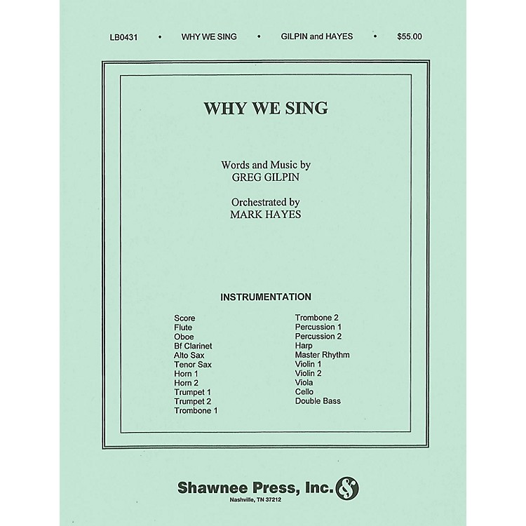 Shawnee Press Why We Sing (Orchestration) Score & Parts composed by Greg Gilpin