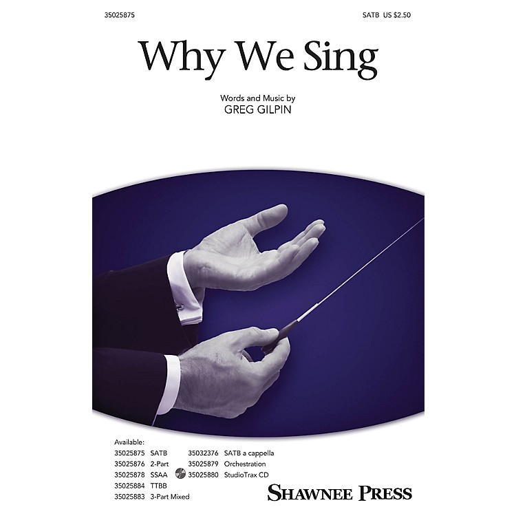 Shawnee PressWhy We Sing SATB Composed by Greg Gilpin