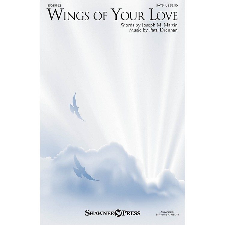 Shawnee PressWings of Your Love SATB composed by Joseph M. Martin