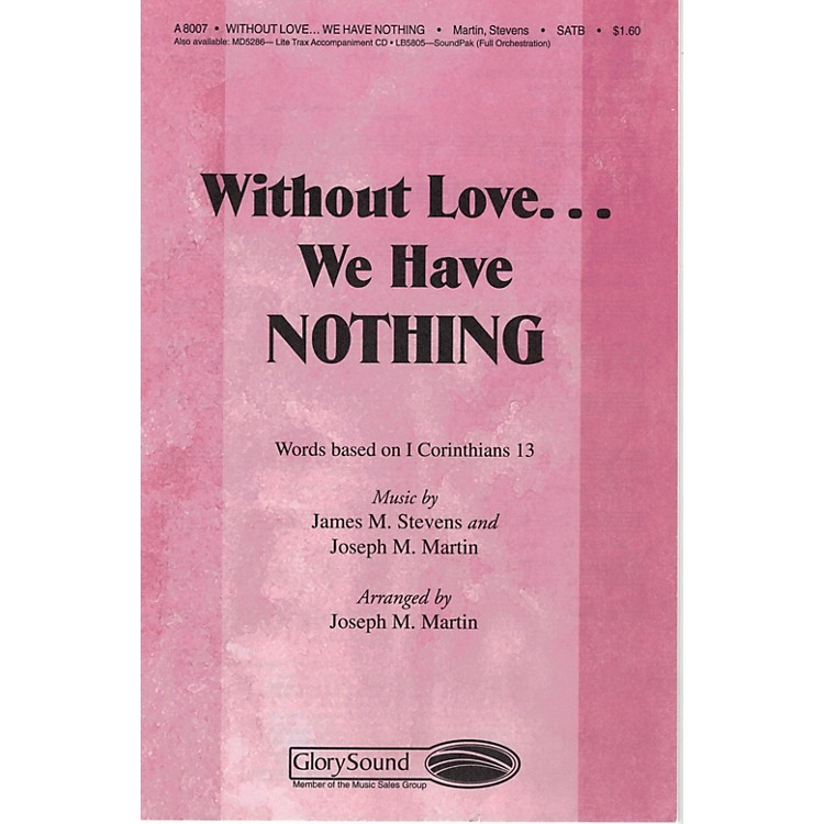 Shawnee PressWithout Love We Have Nothing SATB arranged by Brant Adams