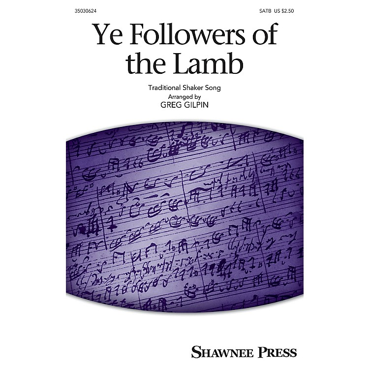 Shawnee PressYe Followers of the Lamb SATB arranged by Greg Gilpin
