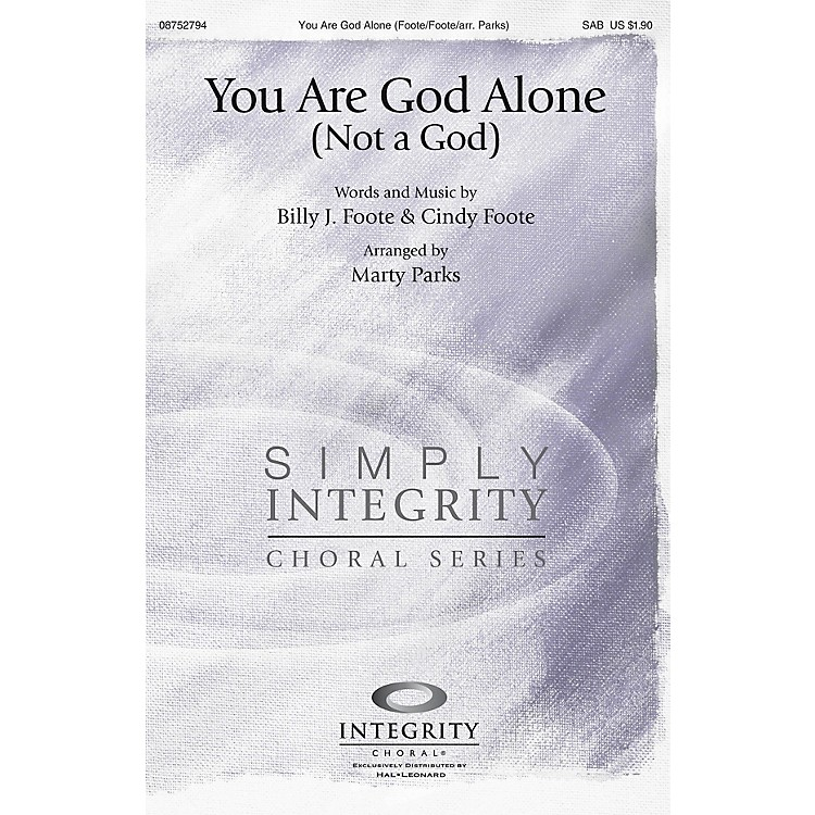 Integrity Choral You Are God Alone (Not a God) SAB Arranged by Marty Parks