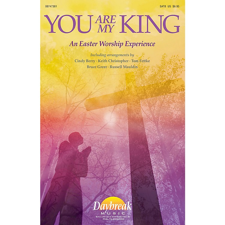 Daybreak Music You Are My King (An Easter Worship Experience) SATB arranged by Keith Christopher