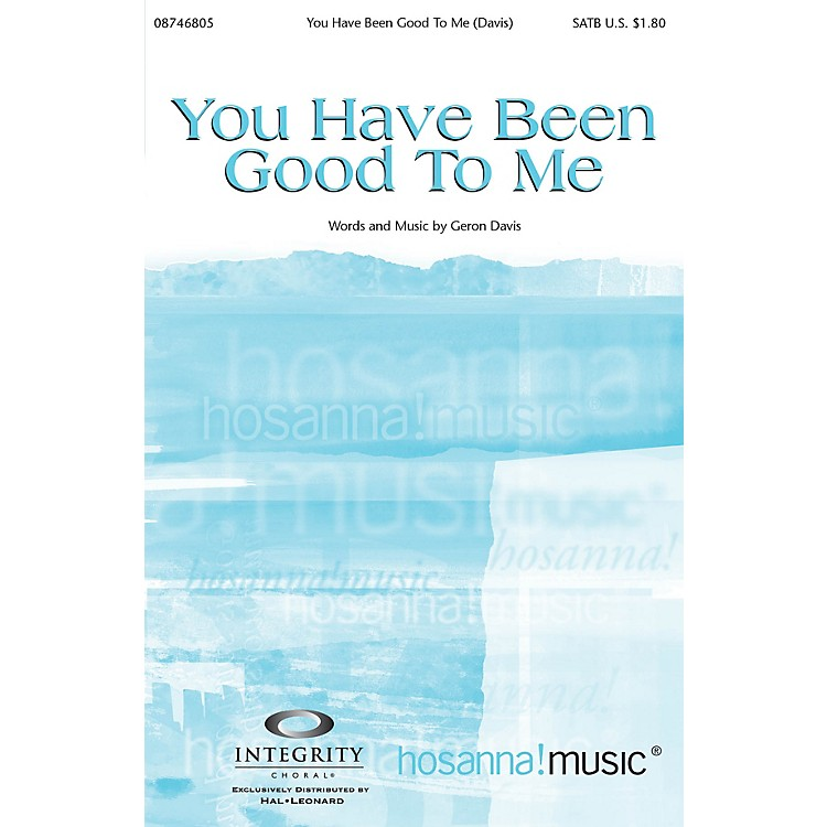 Integrity MusicYou Have Been Good to Me SATB Arranged by Bradley Knight