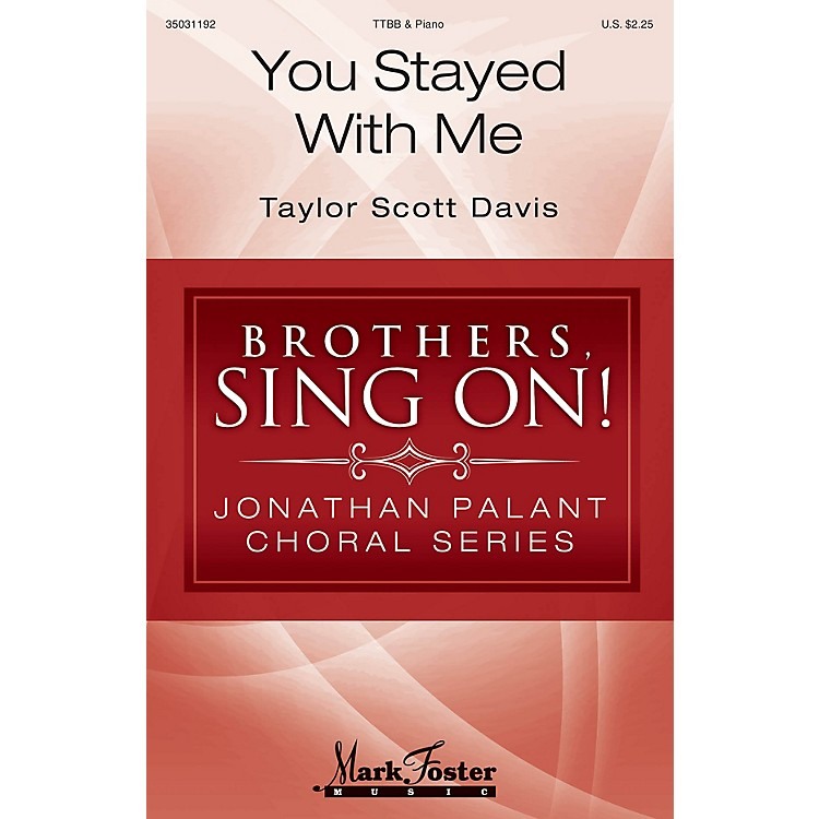 Mark FosterYou Stayed with Me (Brothers, Sing On! Jonathan Palant Choral Series) TTBB composed by Taylor Scott Davis