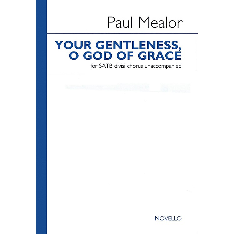 NovelloYour Gentleness, O God of Grace SATB DV A Cappella Composed by Paul Mealor