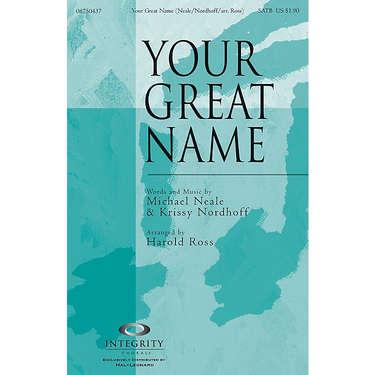 Integrity ChoralYour Great Name SATB Arranged by Harold Ross