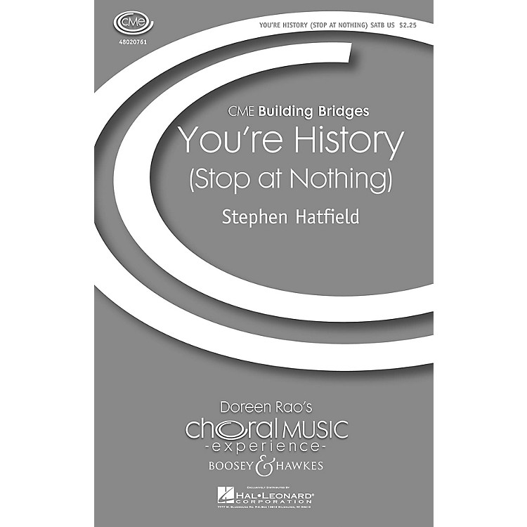 Boosey and HawkesYou're History (Stop at Nothing) CME Building Bridges SSATB composed by Stephen Hatfield