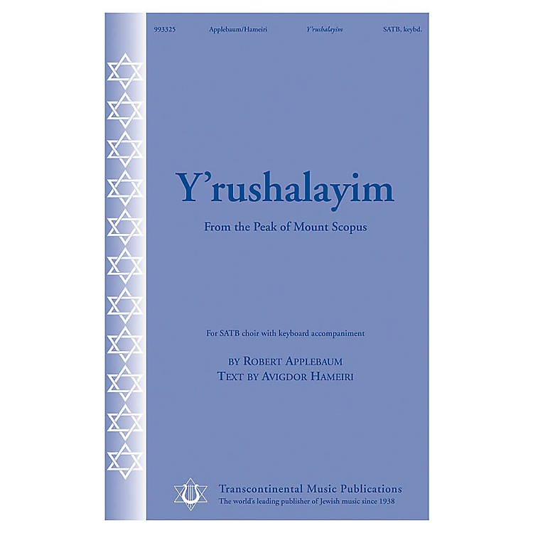 Transcontinental MusicY'rushalayim (From the Peak of Mount Scopus) SATB composed by Robert Applebaum